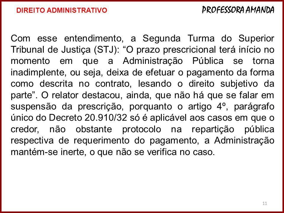11 Com esse entendimento, a Segunda Turma do Superior Tribunal de Justiça (STJ): O prazo prescricional terá início no momento em que a Administração P