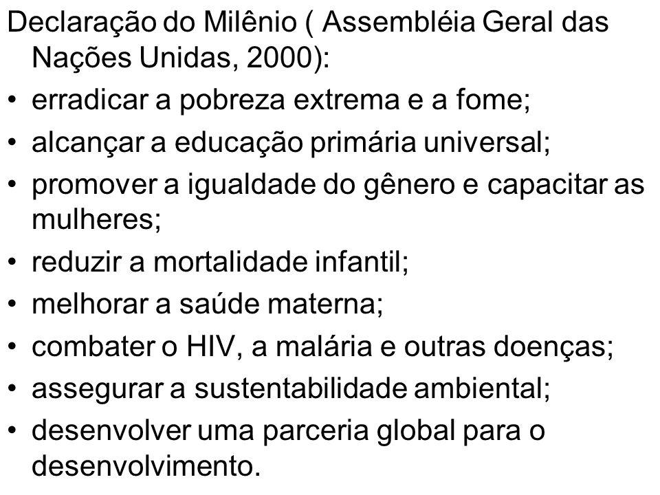 Declaração do Milênio ( Assembléia Geral das Nações Unidas, 2000): erradicar a pobreza extrema e a fome; alcançar a educação primária universal; promo