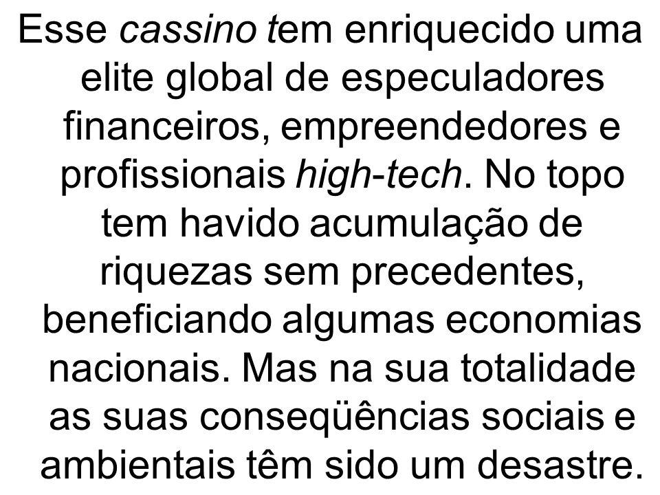 Esse cassino tem enriquecido uma elite global de especuladores financeiros, empreendedores e profissionais high-tech. No topo tem havido acumulação de