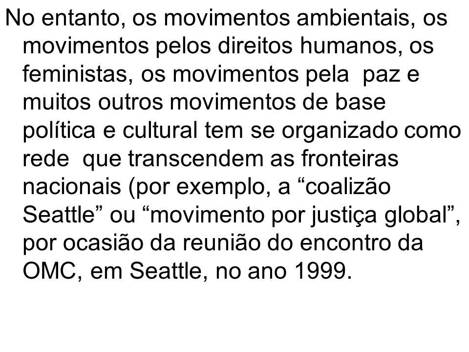 No entanto, os movimentos ambientais, os movimentos pelos direitos humanos, os feministas, os movimentos pela paz e muitos outros movimentos de base p
