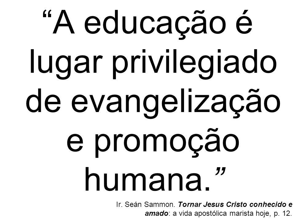 A educação é lugar privilegiado de evangelização e promoção humana. Ir. Seán Sammon. Tornar Jesus Cristo conhecido e amado: a vida apostólica marista