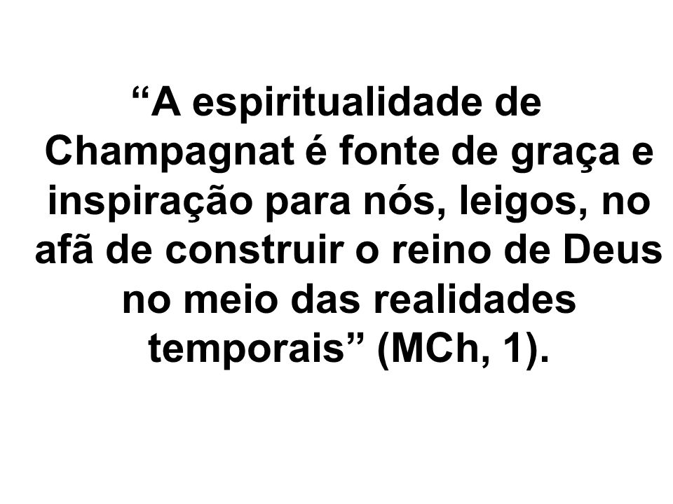 A espiritualidade de Champagnat é fonte de graça e inspiração para nós, leigos, no afã de construir o reino de Deus no meio das realidades temporais (