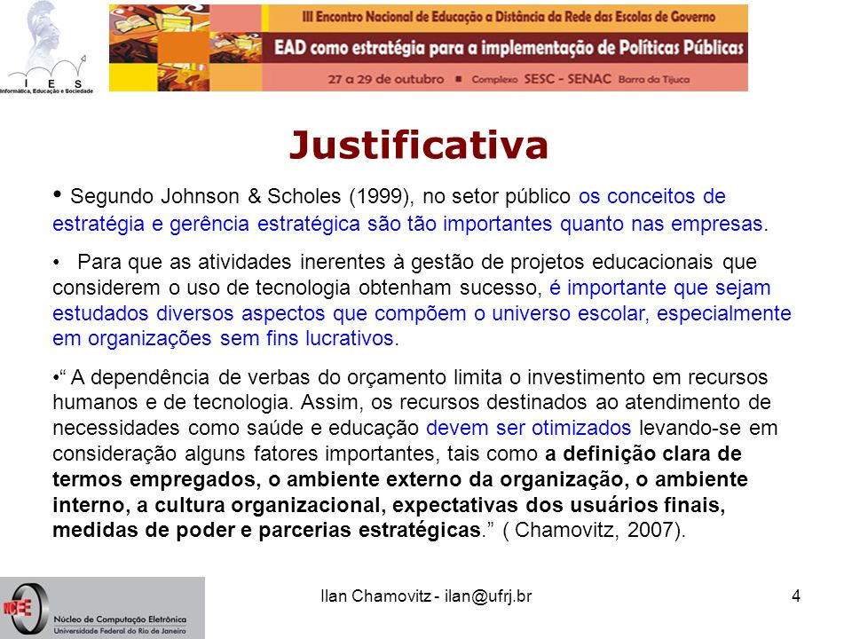 Ilan Chamovitz - ilan@ufrj.br4 Justificativa Segundo Johnson & Scholes (1999), no setor público os conceitos de estratégia e gerência estratégica são