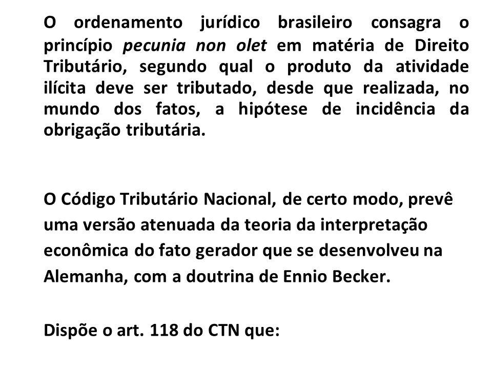 O ordenamento jurídico brasileiro consagra o princípio pecunia non olet em matéria de Direito Tributário, segundo qual o produto da atividade ilícita