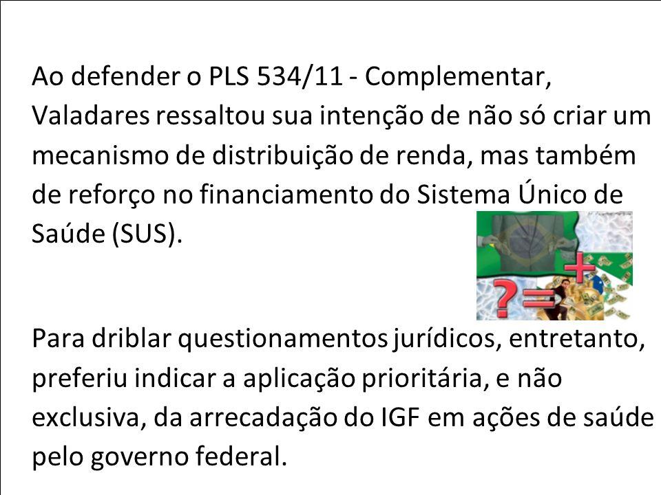 Ao defender o PLS 534/11 - Complementar, Valadares ressaltou sua intenção de não só criar um mecanismo de distribuição de renda, mas também de reforço
