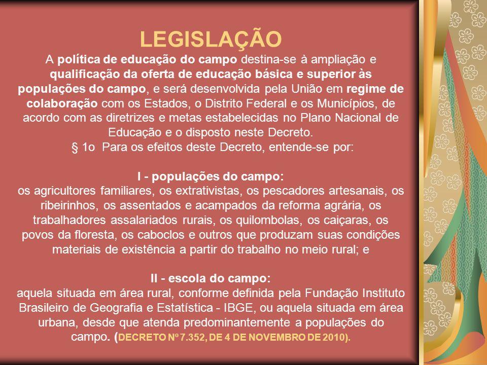 LEGISLAÇÃO A política de educação do campo destina-se à ampliação e qualificação da oferta de educação básica e superior às populações do campo, e ser