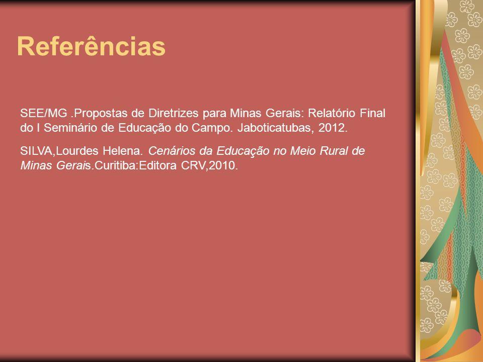 Referências SEE/MG.Propostas de Diretrizes para Minas Gerais: Relatório Final do I Seminário de Educação do Campo. Jaboticatubas, 2012. SILVA,Lourdes