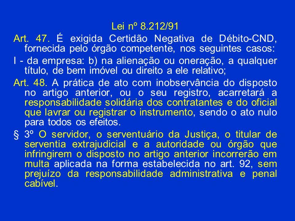 Lei nº 8.212/91 Art. 47. É exigida Certidão Negativa de Débito-CND, fornecida pelo órgão competente, nos seguintes casos: I - da empresa: b) na aliena