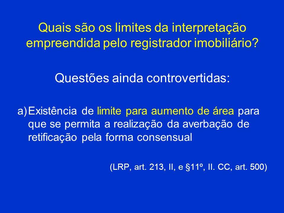 Quais são os limites da interpretação empreendida pelo registrador imobiliário? Questões ainda controvertidas: a)Existência de limite para aumento de