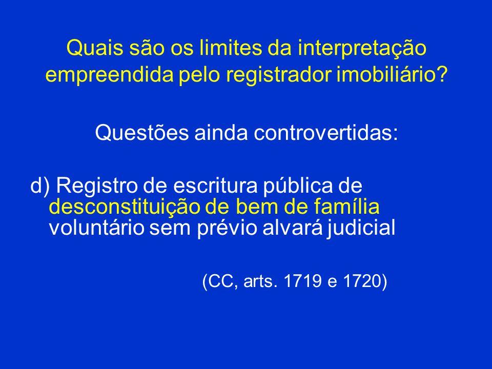 Quais são os limites da interpretação empreendida pelo registrador imobiliário? Questões ainda controvertidas: d) Registro de escritura pública de des