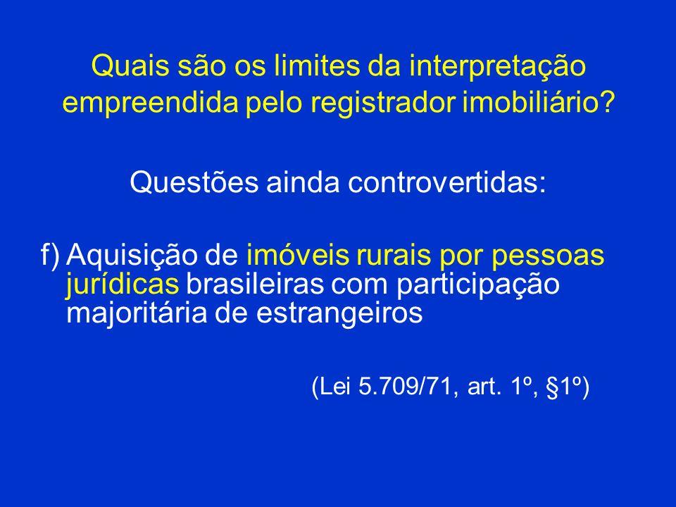 Quais são os limites da interpretação empreendida pelo registrador imobiliário? Questões ainda controvertidas: f)Aquisição de imóveis rurais por pesso