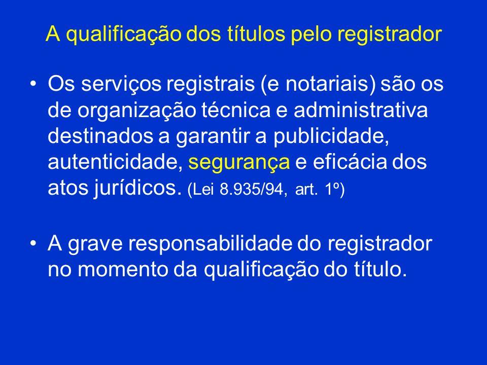 A qualificação dos títulos pelo registrador Os serviços registrais (e notariais) são os de organização técnica e administrativa destinados a garantir