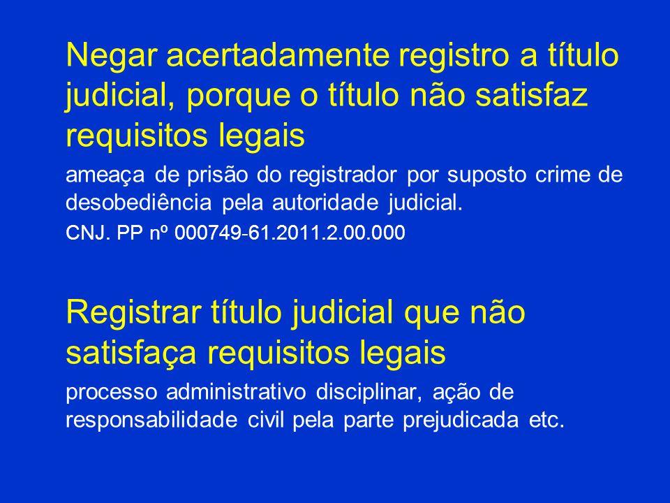 Negar acertadamente registro a título judicial, porque o título não satisfaz requisitos legais ameaça de prisão do registrador por suposto crime de de