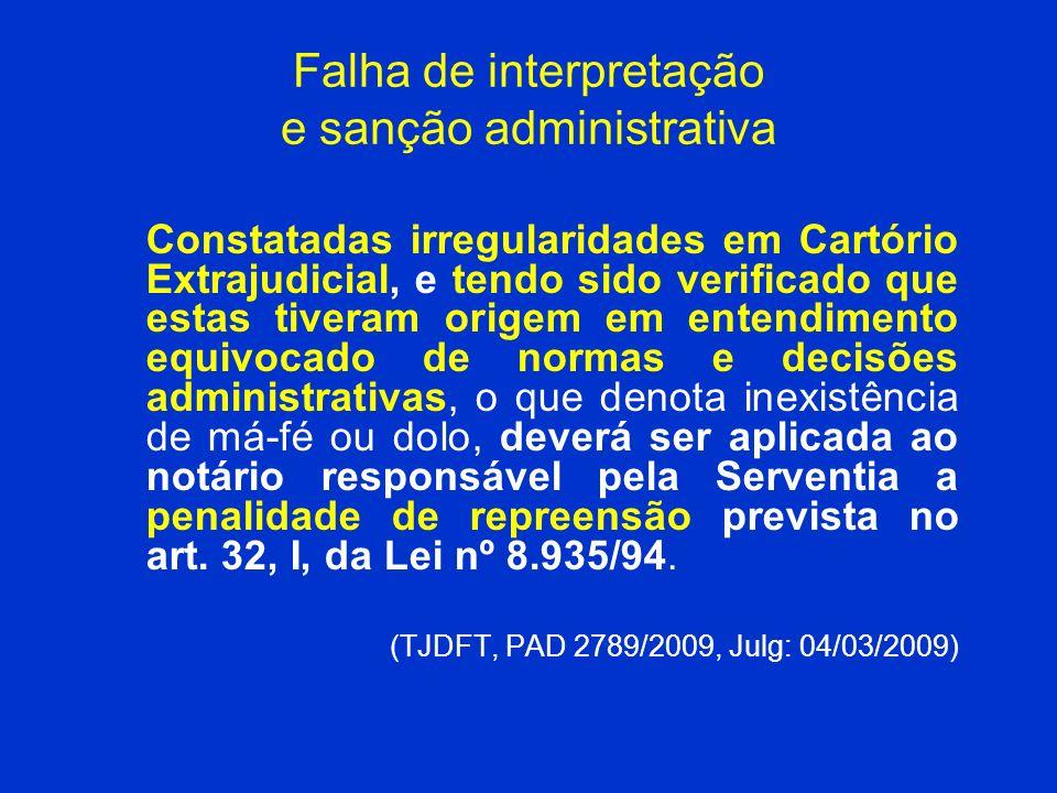 Falha de interpretação e sanção administrativa Constatadas irregularidades em Cartório Extrajudicial, e tendo sido verificado que estas tiveram origem