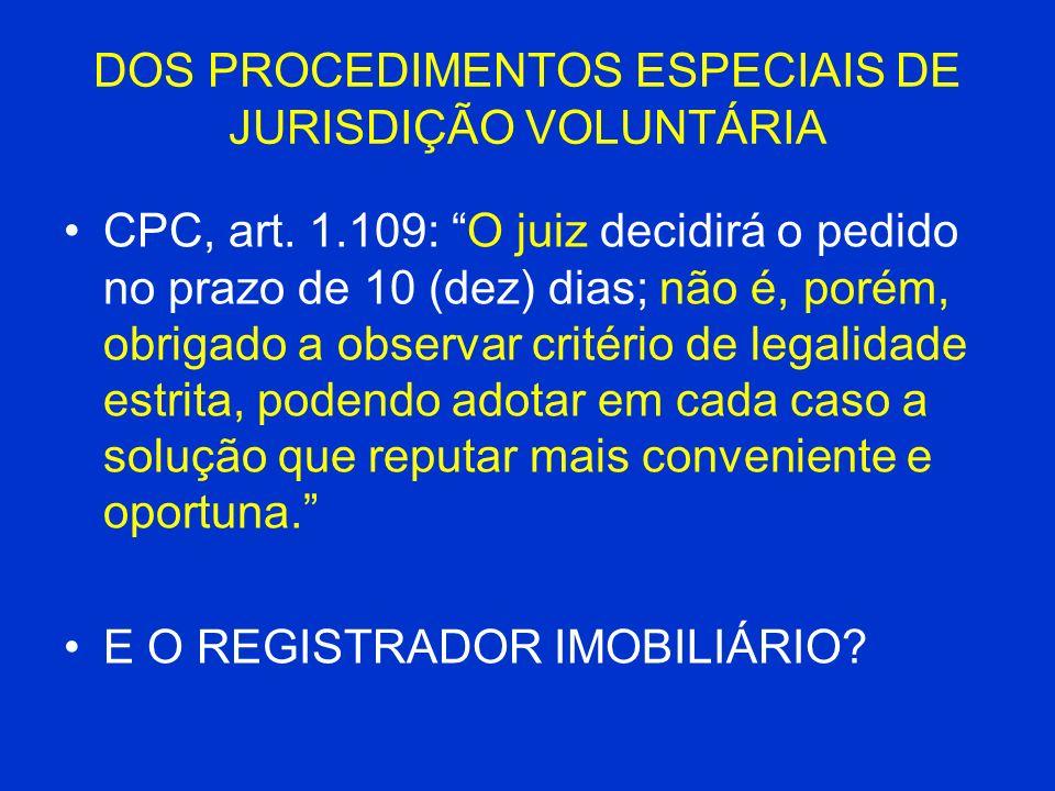 DOS PROCEDIMENTOS ESPECIAIS DE JURISDIÇÃO VOLUNTÁRIA CPC, art. 1.109: O juiz decidirá o pedido no prazo de 10 (dez) dias; não é, porém, obrigado a obs