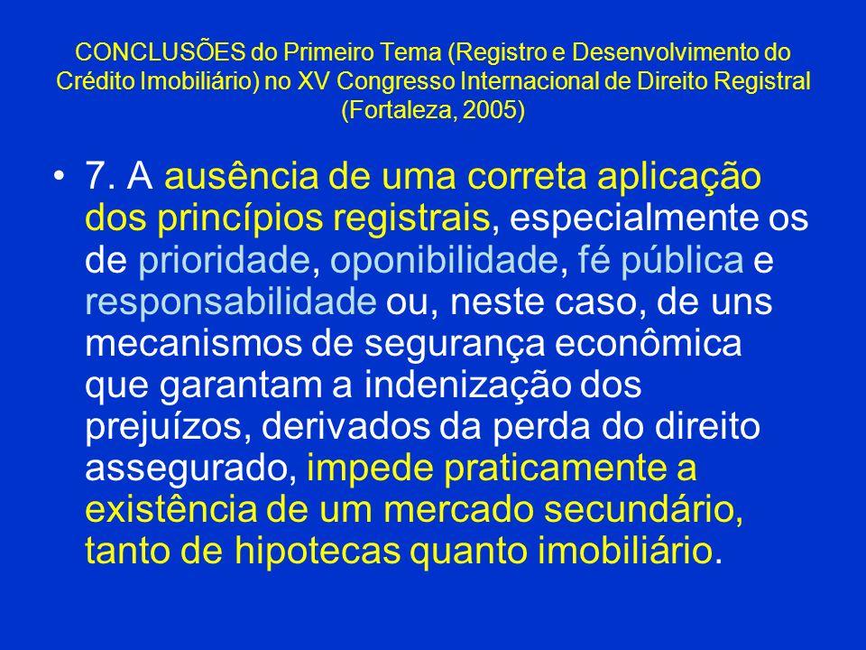 CONCLUSÕES do Primeiro Tema (Registro e Desenvolvimento do Crédito Imobiliário) no XV Congresso Internacional de Direito Registral (Fortaleza, 2005) 7