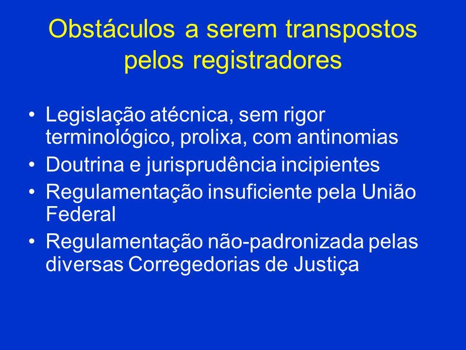 Obstáculos a serem transpostos pelos registradores Legislação atécnica, sem rigor terminológico, prolixa, com antinomias Doutrina e jurisprudência inc