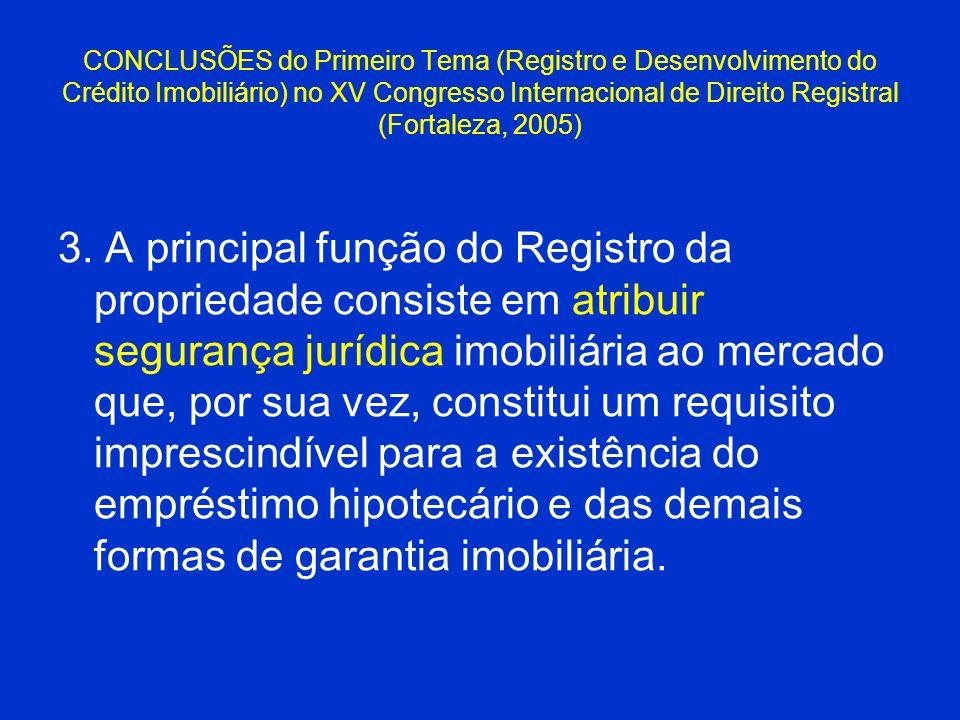 CONCLUSÕES do Primeiro Tema (Registro e Desenvolvimento do Crédito Imobiliário) no XV Congresso Internacional de Direito Registral (Fortaleza, 2005) 3