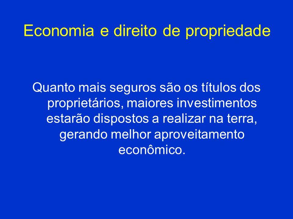 Economia e direito de propriedade Quanto mais seguros são os títulos dos proprietários, maiores investimentos estarão dispostos a realizar na terra, g