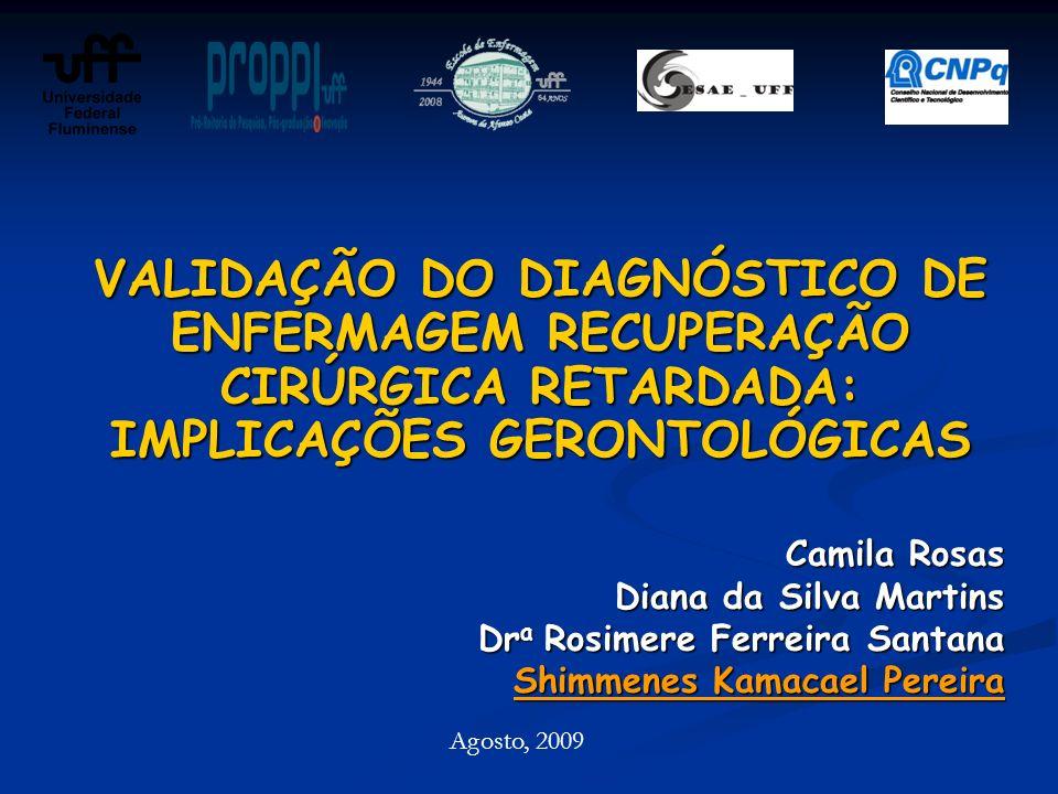 Camila Rosas Diana da Silva Martins Dr a Rosimere Ferreira Santana Shimmenes Kamacael Pereira VALIDAÇÃO DO DIAGNÓSTICO DE ENFERMAGEM RECUPERAÇÃO CIRÚR