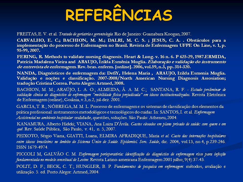 REFERÊNCIAS FREITAS, E. V. et al. Tratado de geriatria e gerontologia. Rio de Janeiro: Guanabara Koogan, 2007. FREITAS, E. V. et al. Tratado de geriat
