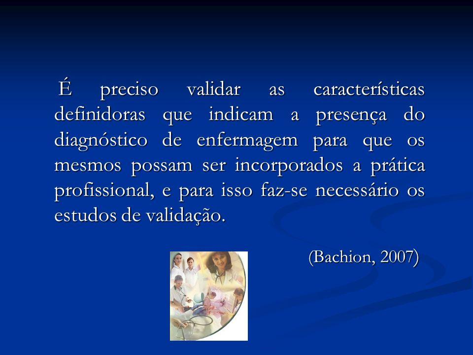 É preciso validar as características definidoras que indicam a presença do diagnóstico de enfermagem para que os mesmos possam ser incorporados a prát
