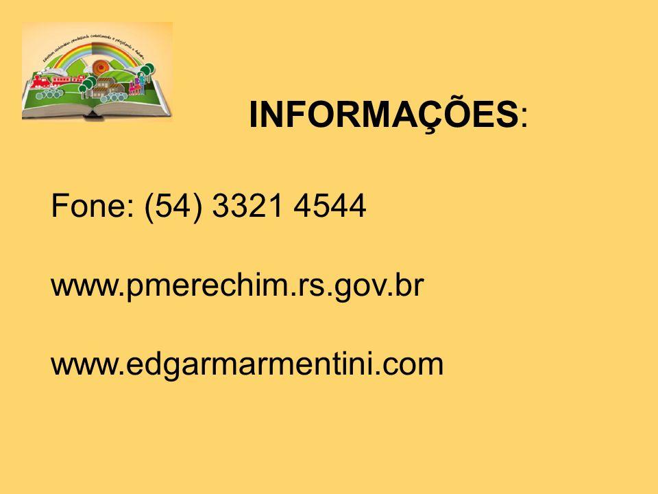 INFORMAÇÕES: Fone: (54) 3321 4544 www.pmerechim.rs.gov.br www.edgarmarmentini.com