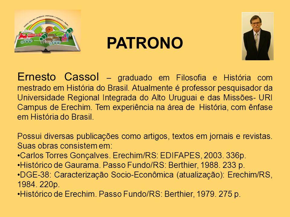 PATRONO Ernesto Cassol – graduado em Filosofia e História com mestrado em História do Brasil. Atualmente é professor pesquisador da Universidade Regio