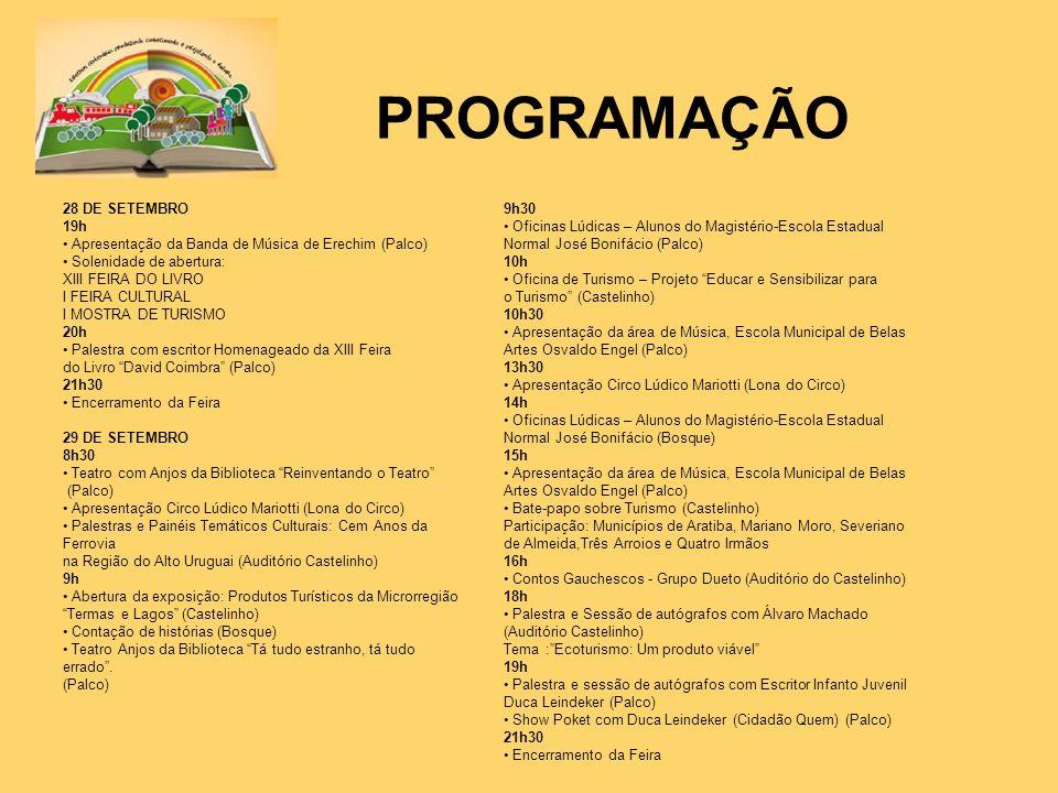 PROGRAMAÇÃO 28 DE SETEMBRO 19h Apresentação da Banda de Música de Erechim (Palco) Solenidade de abertura: XIII FEIRA DO LIVRO I FEIRA CULTURAL I MOSTR