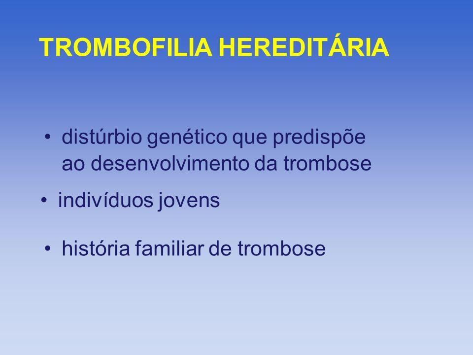 TROMBOFILIA HEREDITÁRIA distúrbio genético que predispõe ao desenvolvimento da trombose história familiar de trombose indivíduos jovens