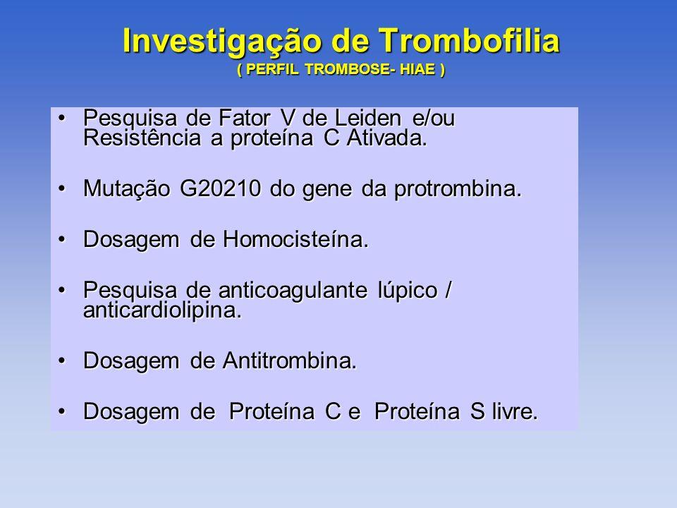 Investigação de Trombofilia ( PERFIL TROMBOSE- HIAE ) Pesquisa de Fator V de Leiden e/ou Resistência a proteína C Ativada.Pesquisa de Fator V de Leide