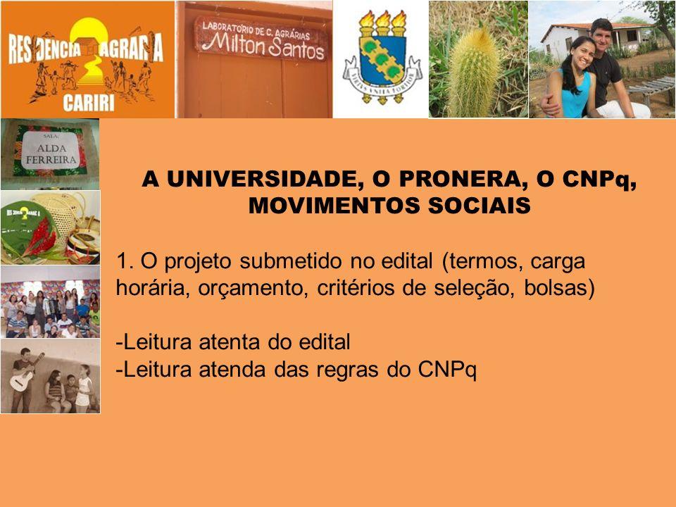 A UNIVERSIDADE, O PRONERA, O CNPq, MOVIMENTOS SOCIAIS 1. O projeto submetido no edital (termos, carga horária, orçamento, critérios de seleção, bolsas