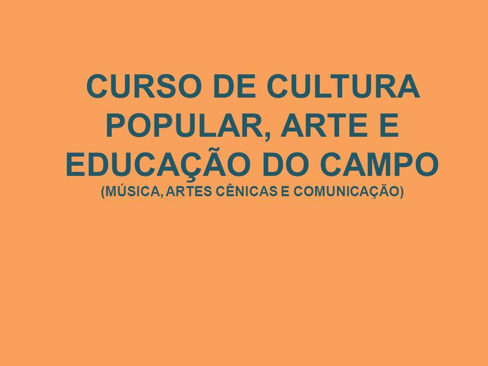 CURSO DE CULTURA POPULAR, ARTE E EDUCAÇÃO DO CAMPO (MÚSICA, ARTES CÊNICAS E COMUNICAÇÃO)