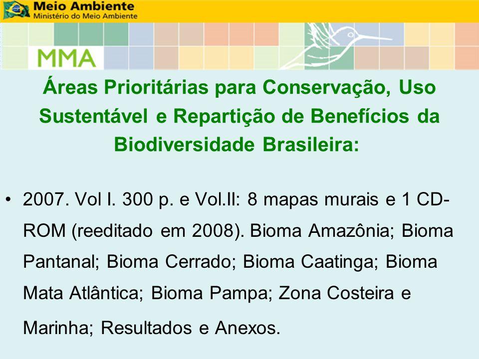 Áreas Prioritárias para Conservação, Uso Sustentável e Repartição de Benefícios da Biodiversidade Brasileira: 2007. Vol I. 300 p. e Vol.II: 8 mapas mu