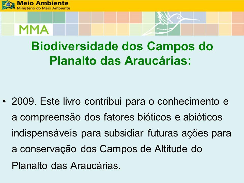 Biodiversidade dos Campos do Planalto das Araucárias: 2009. Este livro contribui para o conhecimento e a compreensão dos fatores bióticos e abióticos