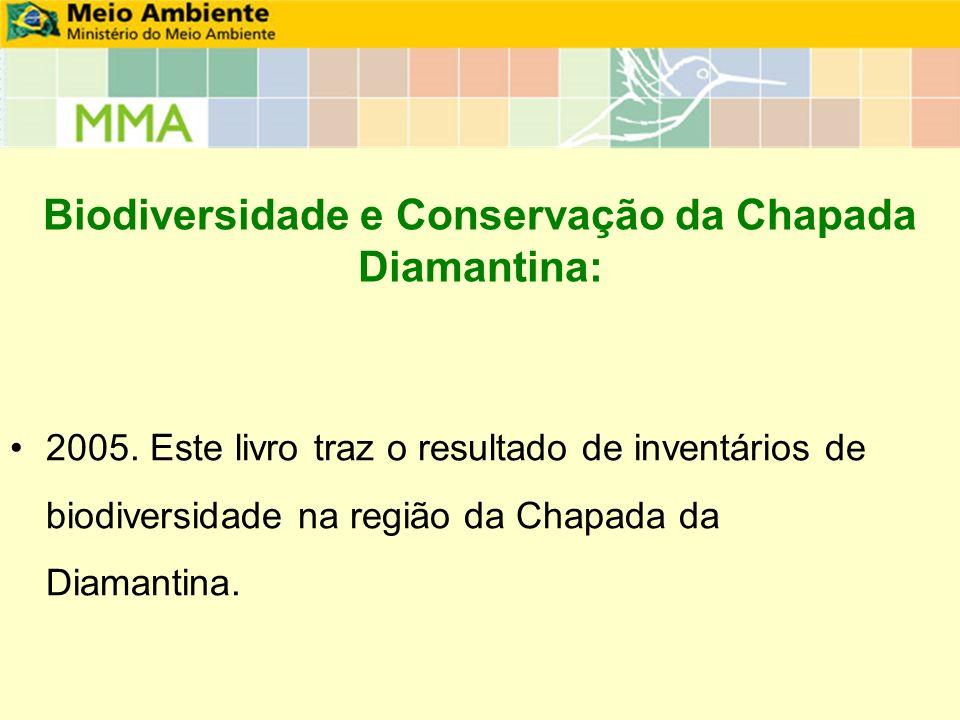 Biodiversidade e Conservação da Chapada Diamantina: 2005. Este livro traz o resultado de inventários de biodiversidade na região da Chapada da Diamant