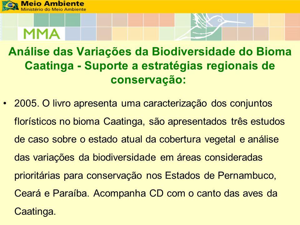 Análise das Variações da Biodiversidade do Bioma Caatinga - Suporte a estratégias regionais de conservação: 2005. O livro apresenta uma caracterização