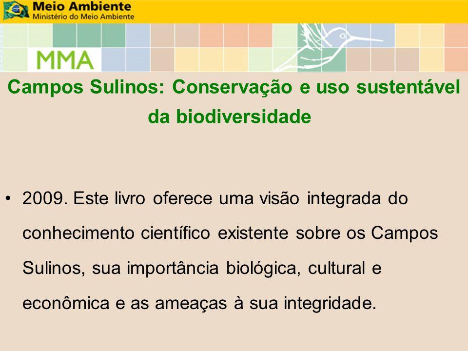 Campos Sulinos: Conservação e uso sustentável da biodiversidade 2009. Este livro oferece uma visão integrada do conhecimento científico existente sobr