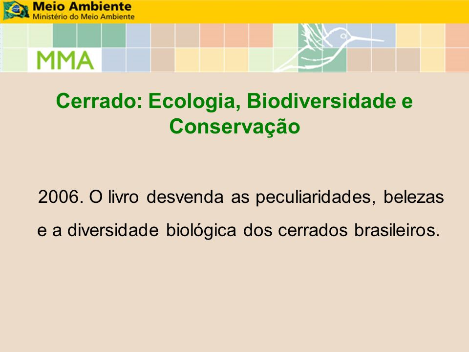 Cerrado: Ecologia, Biodiversidade e Conservação 2006. O livro desvenda as peculiaridades, belezas e a diversidade biológica dos cerrados brasileiros.