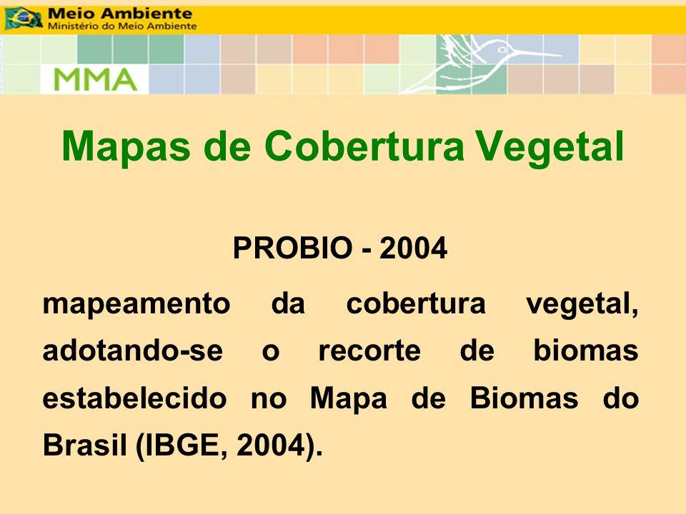 Mapas de Cobertura Vegetal PROBIO - 2004 mapeamento da cobertura vegetal, adotando-se o recorte de biomas estabelecido no Mapa de Biomas do Brasil (IB