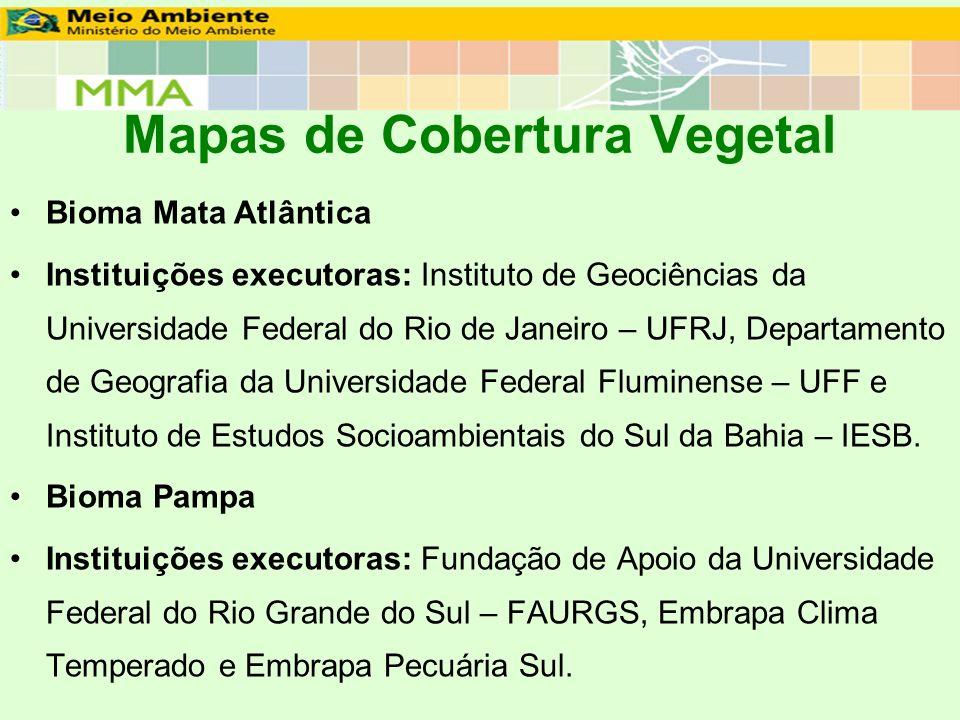 Mapas de Cobertura Vegetal Bioma Mata Atlântica Instituições executoras: Instituto de Geociências da Universidade Federal do Rio de Janeiro – UFRJ, De