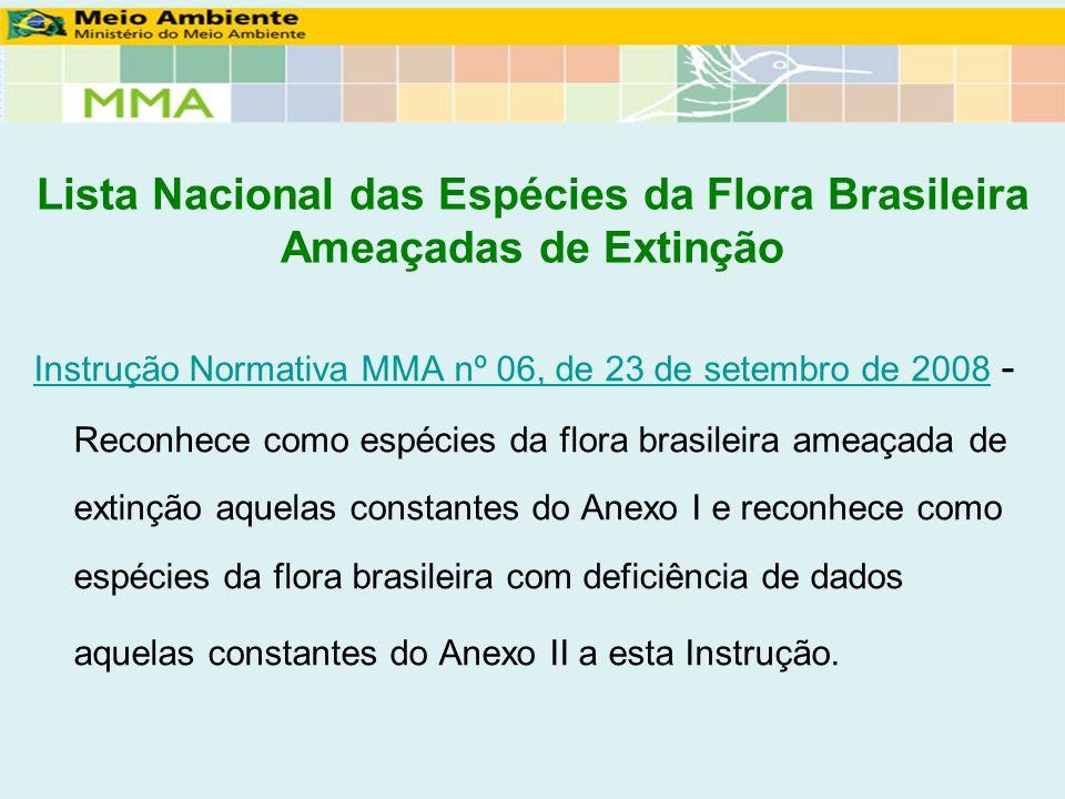 Lista Nacional das Espécies da Flora Brasileira Ameaçadas de Extinção Instrução Normativa MMA nº 06, de 23 de setembro de 2008 Instrução Normativa MMA