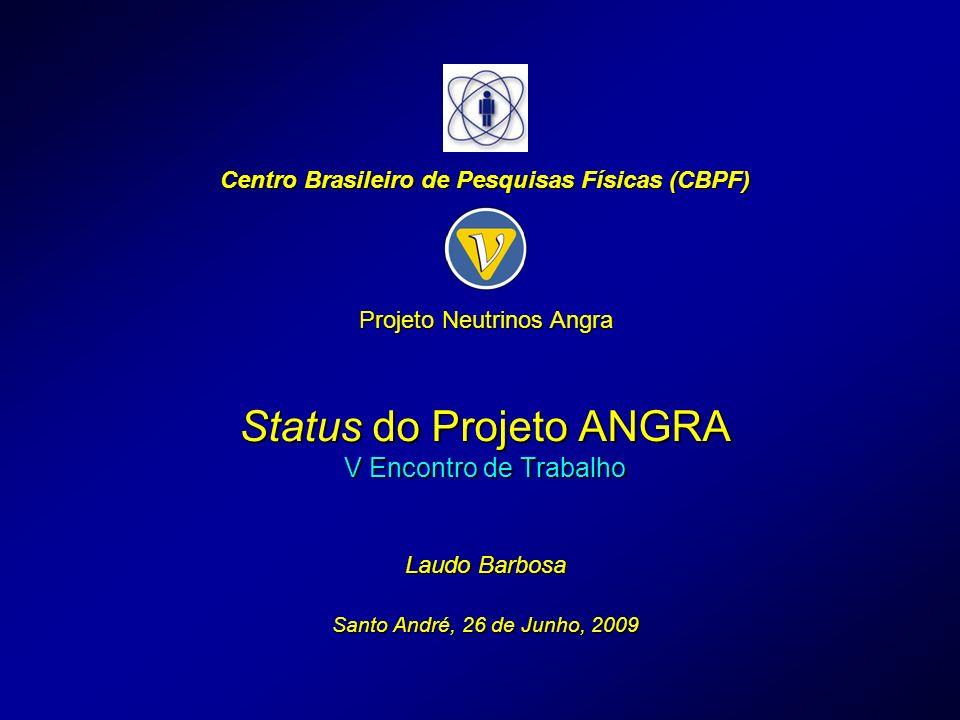 Status do Projeto ANGRA V Encontro de Trabalho Laudo Barbosa Santo André, 26 de Junho, 2009 Centro Brasileiro de Pesquisas Físicas (CBPF) Projeto Neutrinos Angra