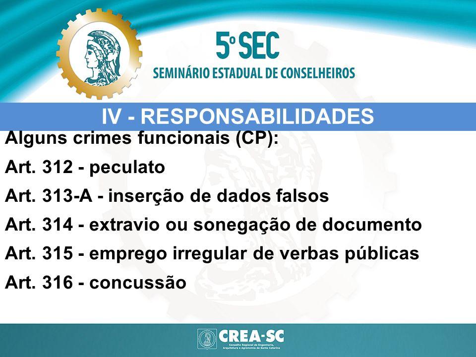 IV - RESPONSABILIDADES Alguns crimes funcionais (CP): Art. 312 - peculato Art. 313-A - inserção de dados falsos Art. 314 - extravio ou sonegação de do