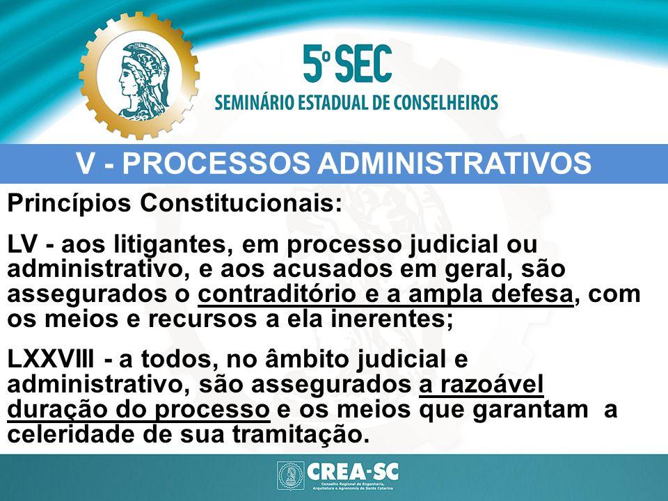 V - PROCESSOS ADMINISTRATIVOS Princípios Constitucionais: LV - aos litigantes, em processo judicial ou administrativo, e aos acusados em geral, são as