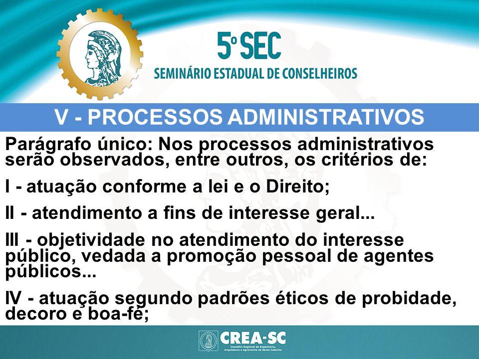 V - PROCESSOS ADMINISTRATIVOS Parágrafo único: Nos processos administrativos serão observados, entre outros, os critérios de: I - atuação conforme a l