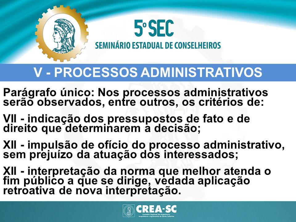 V - PROCESSOS ADMINISTRATIVOS Parágrafo único: Nos processos administrativos serão observados, entre outros, os critérios de: VII - indicação dos pres