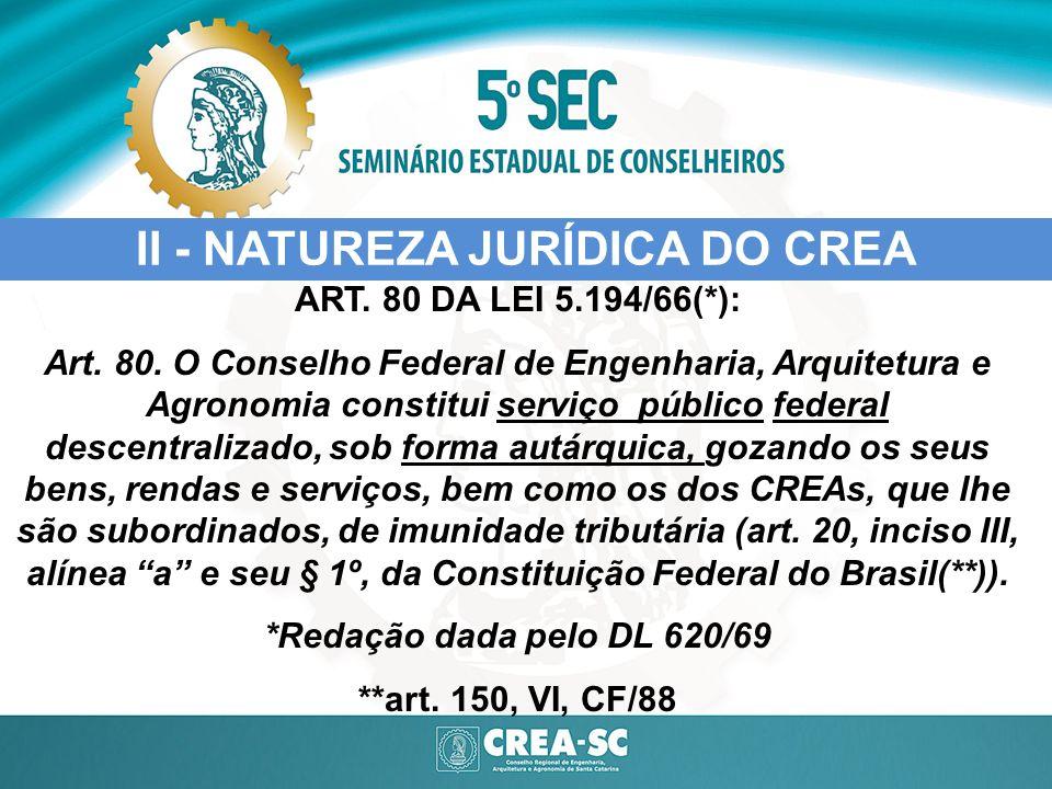 ART. 80 DA LEI 5.194/66(*): Art. 80. O Conselho Federal de Engenharia, Arquitetura e Agronomia constitui serviço público federal descentralizado, sob