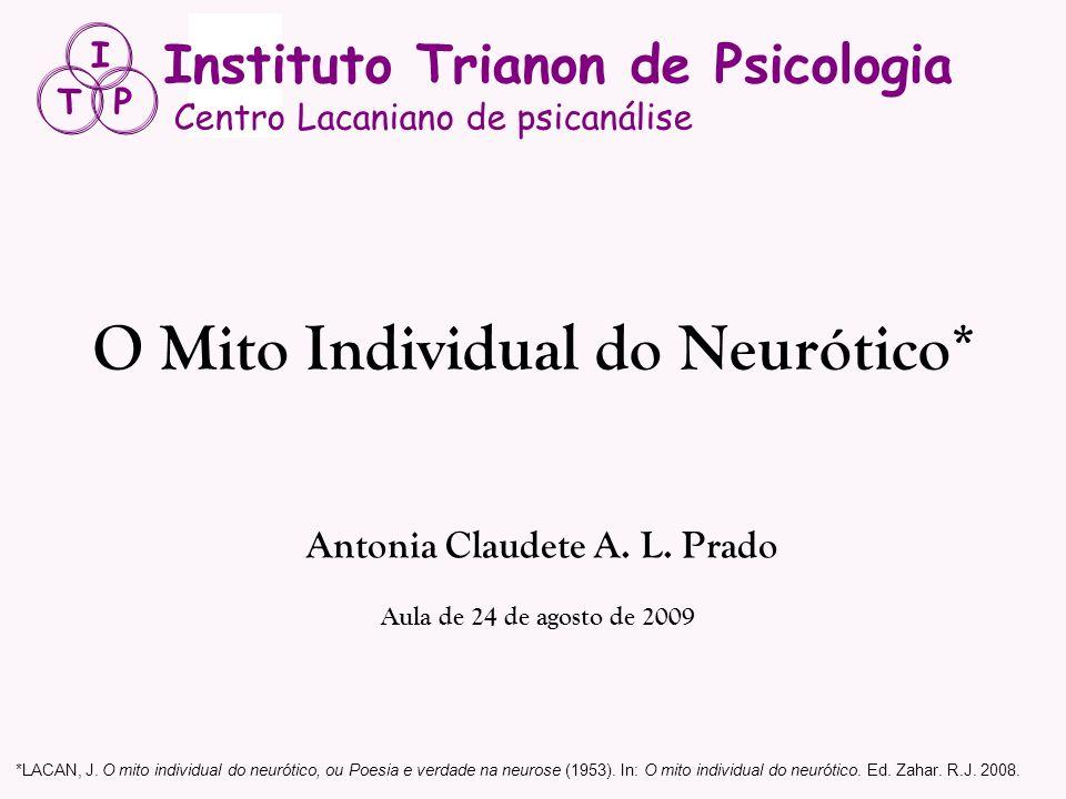 O Mito Individual do Neurótico* Antonia Claudete A. L. Prado Aula de 24 de agosto de 2009 *LACAN, J. O mito individual do neurótico, ou Poesia e verda