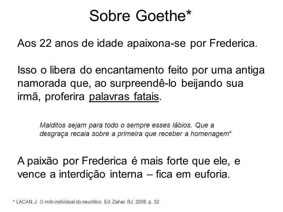 Sobre Goethe* Aos 22 anos de idade apaixona-se por Frederica. Isso o libera do encantamento feito por uma antiga namorada que, ao surpreendê-lo beijan